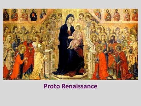 Proto Renaissance. QUESTIONS. What is the goal of the Renaissance? How did Medieval, Romanesque, and Gothic art differ from that of classical art?
