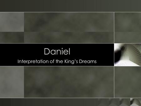 Daniel Interpretation of the King's Dreams. Who was Involved? o Enchanters o Magicians o Sorcerers o Chaldeans.