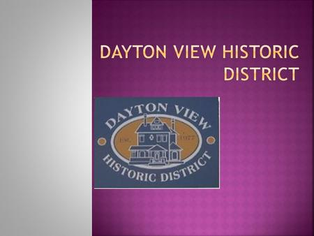 T Dayton View Historic District - T he Dayton View Historic District is a 680-acre (2.8 km2) sector of Dayton developed in the late 19th century consisting.
