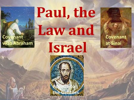 Paul, the Law and Israel Covenant with Abraham Covenant at Sinai Apostle to the Gentiles.