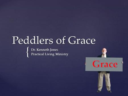 { Peddlers of Grace Dr. Kenneth Jones Practical Living Ministry.
