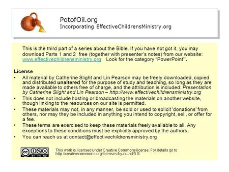 PotofOil.org Incorporating EffectiveChildrensMinistry.org This is the third part of a series about the Bible. If you have not got it, you may download.