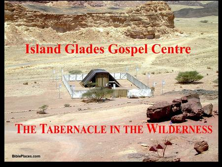 Island Glades Gospel Hall TABERNACLE STUDIES 1 st May 2011 – 1: Salvation and Sovereignty of Christ. 1a. The Concept, Construction of the Tabernacle.