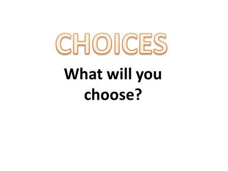 What will you choose?. Your raft is sinking and you must throw all but two items overboard. Which two items will you keep and why? In life we have many.
