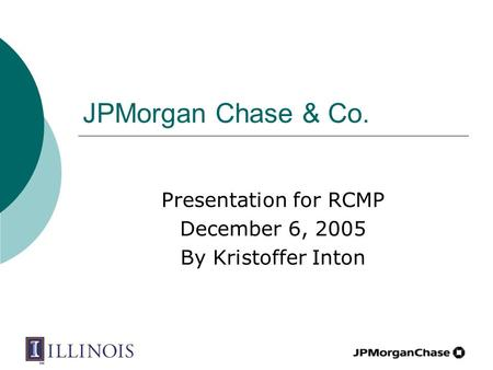 JPMorgan Chase & Co. Presentation for RCMP December 6, 2005 By Kristoffer Inton.