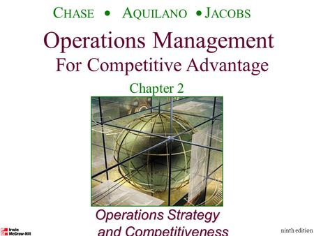 Operations Management For Competitive Advantage © The McGraw-Hill Companies, Inc., 2001 C HASE A QUILANO J ACOBS ninth edition 1 Operations Strategy and.