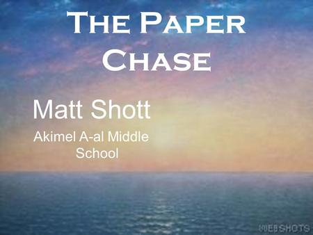 The Paper Chase Matt Shott Akimel A-al Middle School.
