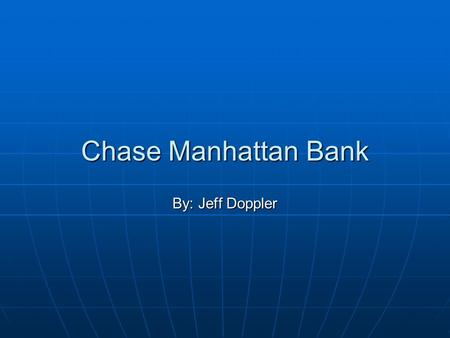 Chase Manhattan Bank By: Jeff Doppler. Introduction Background information on Chase Manhattan Competitors Chase Manhattan's requirements for the websites.