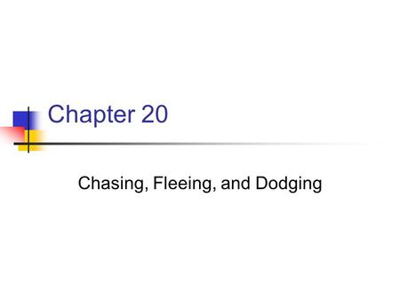 Chasing, Fleeing, and Dodging