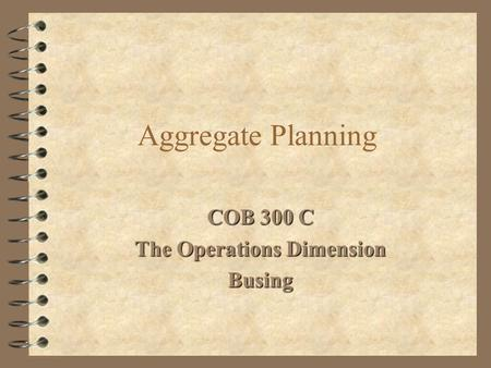 Aggregate Planning COB 300 C The Operations Dimension Busing.
