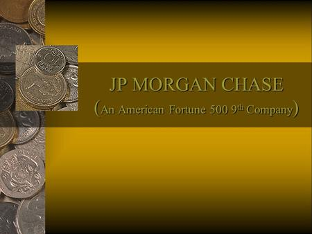 JP MORGAN CHASE ( An American Fortune 500 9 th Company )