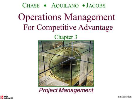 Operations Management For Competitive Advantage © The McGraw-Hill Companies, Inc., 2001 C HASE A QUILANO J ACOBS ninth edition 1 Project Management Operations.