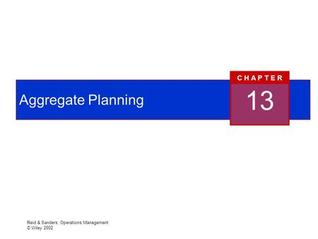 Reid & Sanders, Operations Management © Wiley 2002 Aggregate Planning 13 C H A P T E R.