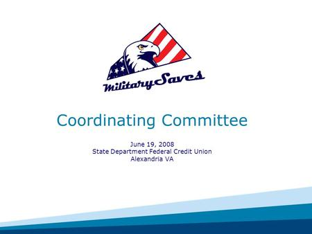 Coordinating Committee June 19, 2008 State Department Federal Credit Union Alexandria VA.