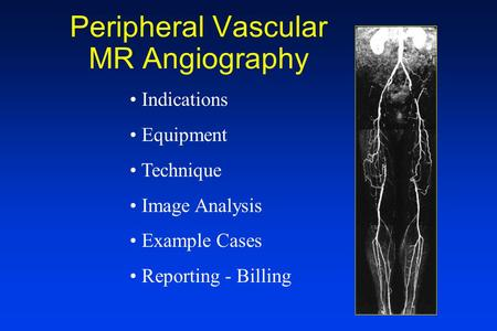 Peripheral Vascular MR Angiography Indications Equipment Technique Image Analysis Example Cases Reporting - Billing.