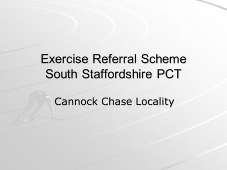 Exercise Referral Scheme South Staffordshire PCT Cannock Chase Locality.