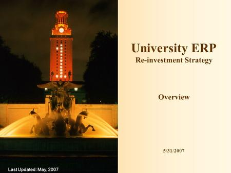 University ERP Re-investment Strategy Overview 5/31/2007 Last Updated: May, 2007.