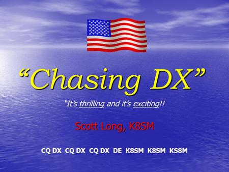 """Chasing DX"" Scott Long, K8SM ""It's thrilling and it's exciting!! CQ DX CQ DX CQ DX DE K8SM K8SM KS8M."