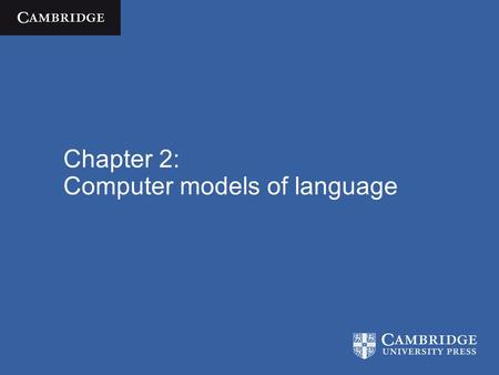 Chapter 2: Computer models of language. Cognitive Science  José Luis Bermúdez / Cambridge University Press 2010 The ingredients By now we have encountered.