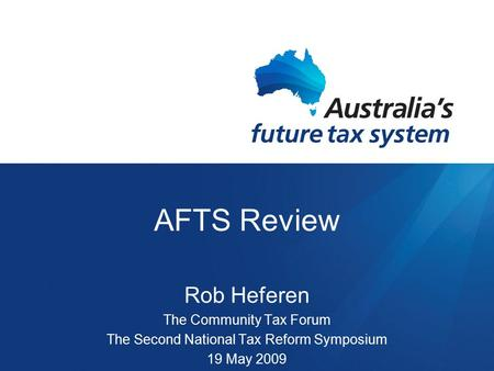 AFTS Review Rob Heferen The Community Tax Forum The Second National Tax Reform Symposium 19 May 2009.