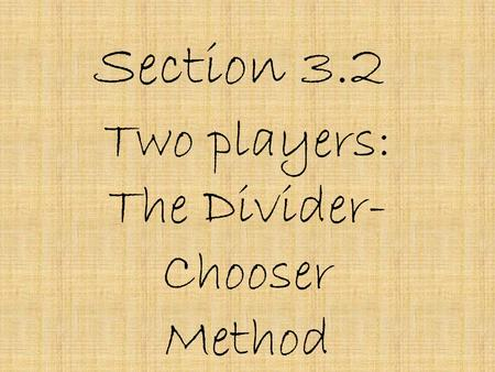 Section 3.2 Two players: The Divider- Chooser Method.
