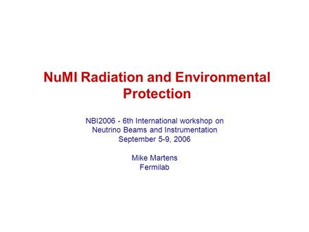 NuMI Radiation and Environmental Protection NBI2006 - 6th International workshop on Neutrino Beams and Instrumentation September 5-9, 2006 Mike Martens.
