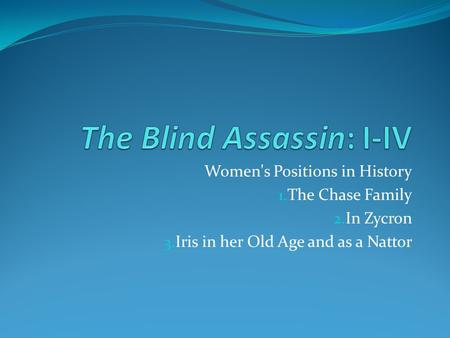 Women's Positions in History 1. The Chase Family 2. In Zycron 3. Iris in her Old Age and as a Nattor.