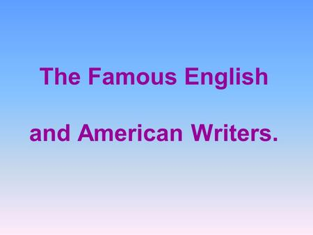 The Famous English and American Writers.. William Shakespeare (1564 – 1616)