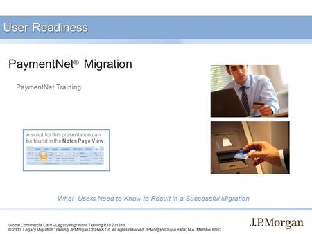 Global Commercial Card – Legacy Migrations Training R10 201311 © 2013 Legacy Migration Training. JPMorgan Chase & Co. All rights reserved. JPMorgan Chase.