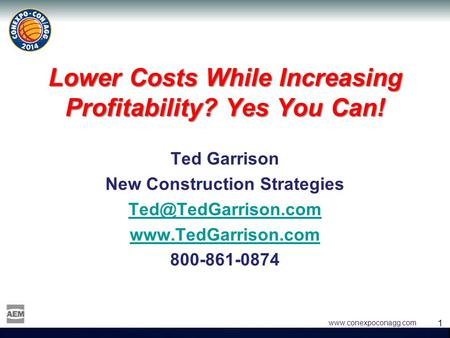 1 1  Lower Costs While Increasing Profitability? Yes You Can! Ted Garrison New Construction Strategies