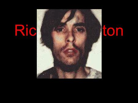 Richard Trenton Chase. Abused by his mother MacDonald Triad Alcoholic / Drug Abuser as a teen Hypochondriac Childhood.