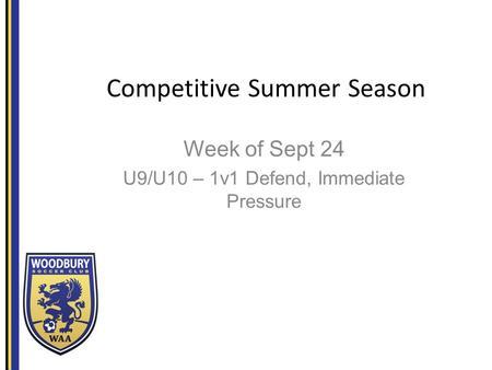 Competitive Summer Season Week of Sept 24 U9/U10 – 1v1 Defend, Immediate Pressure.
