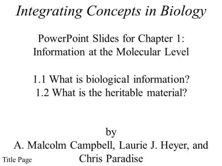 Integrating Concepts in Biology PowerPoint Slides for Chapter 1: Information at the Molecular Level by A. Malcolm Campbell, Laurie J. Heyer, and Chris.