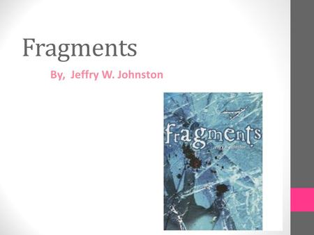 Fragments By, Jeffry W. Johnston.