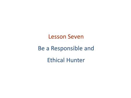 Lesson Seven Be a Responsible and Ethical Hunter