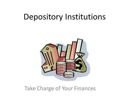 Depository Institutions Take Charge of Your Finances.