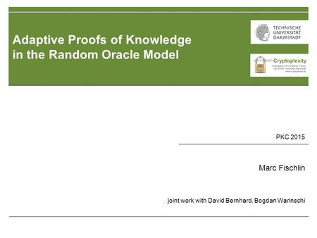 13. Oktober 2010 | Dr.Marc Fischlin | Kryptosicherheit | 1 Adaptive Proofs of Knowledge in the Random Oracle Model 21. PKC 2015 Marc Fischlin joint work.