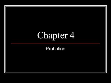Chapter 4 Probation. Precursors to American Probation Early legal practice in the United States was distinct from British common law: Security for good.