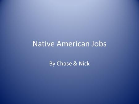 Native American Jobs By Chase & Nick.