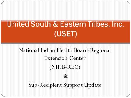 National Indian Health Board-Regional Extension Center (NIHB-REC) & Sub-Recipient Support Update United South & Eastern Tribes, Inc. (USET)