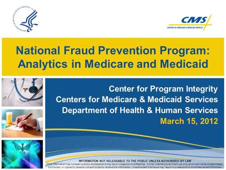 National Fraud Prevention Program: Analytics in Medicare and Medicaid Center for Program Integrity Centers for Medicare & Medicaid Services Department.