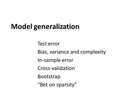 "Model generalization Test error Bias, variance and complexity In-sample error Cross-validation Bootstrap ""Bet on sparsity"""