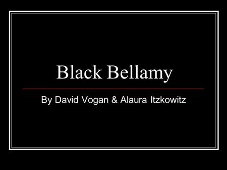 Black Bellamy By David Vogan & Alaura Itzkowitz. Country of Origin His Country of Origin was Devonshire, England.