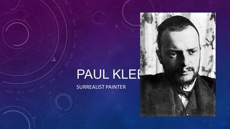 PAUL KLEE SURREALIST PAINTER. KLEE'S PATH TO BECOMING AN ARTIST Born in Switzerland in 1879. Loved music and dreamed of becoming a musician. Often drew.