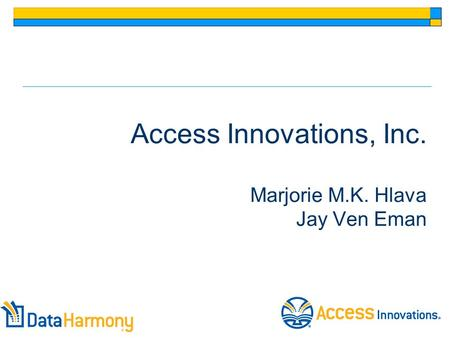 Access Innovations, Inc. Marjorie M.K. Hlava Jay Ven Eman.