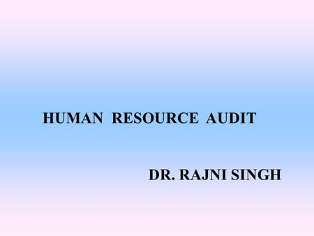 HUMAN RESOURCE AUDIT DR. RAJNI SINGH.