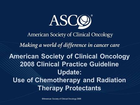 ©American Society of Clinical Oncology 2008 American Society of Clinical Oncology 2008 Clinical Practice Guideline Update: Use of Chemotherapy and Radiation.