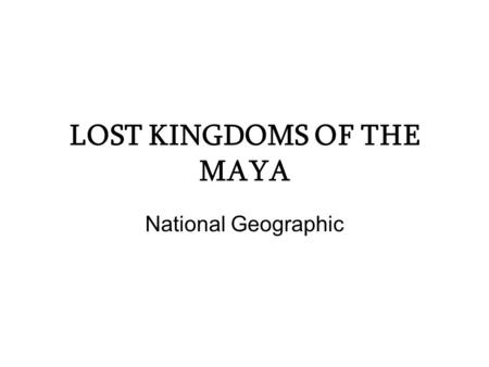 LOST KINGDOMS OF THE MAYA National Geographic. Lost Kingdoms of the Maya Personas importantes: John Lloyd Stephens.