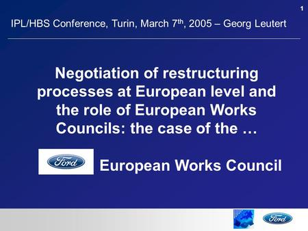 1 Negotiation of restructuring processes at European level and the role of European Works Councils: the case of the … European Works Council IPL/HBS Conference,