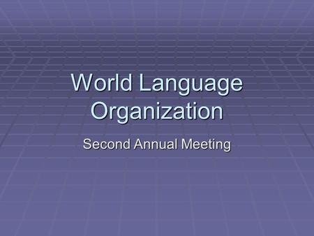 World Language Organization Second Annual Meeting.